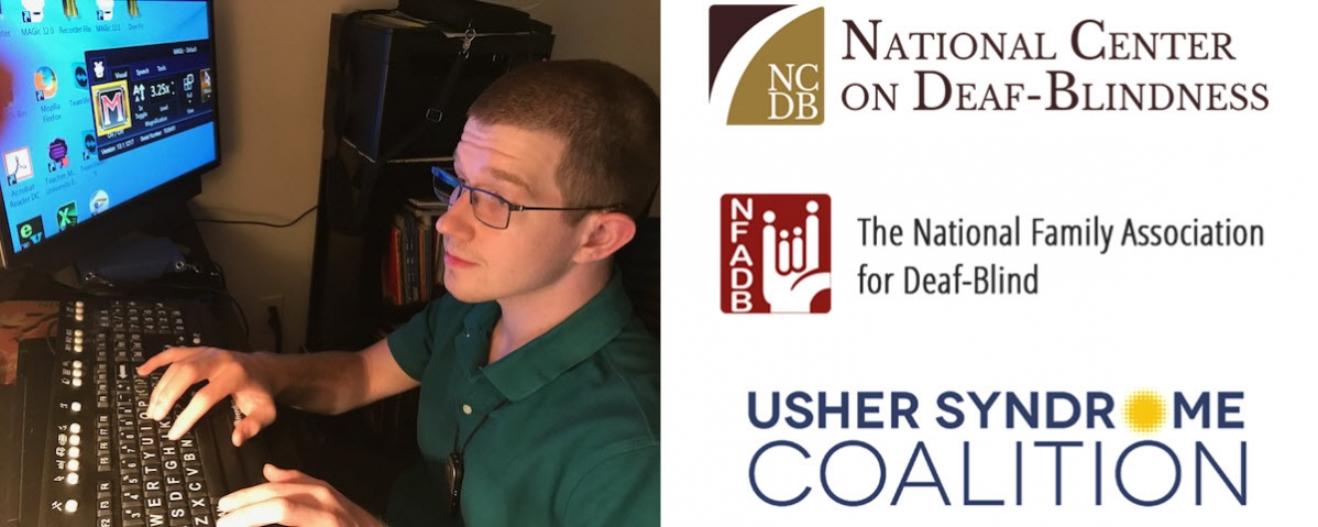 A young man wearing glasses and a hearing aid works on a computer with a magnified screen. Three logos: National Center on Deaf-Blindness, The National Family Association for Deaf-Blind, and Usher Syndrome Coalition.